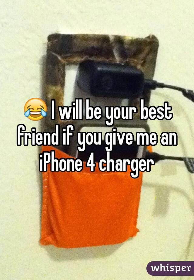 😂 I will be your best friend if you give me an iPhone 4 charger