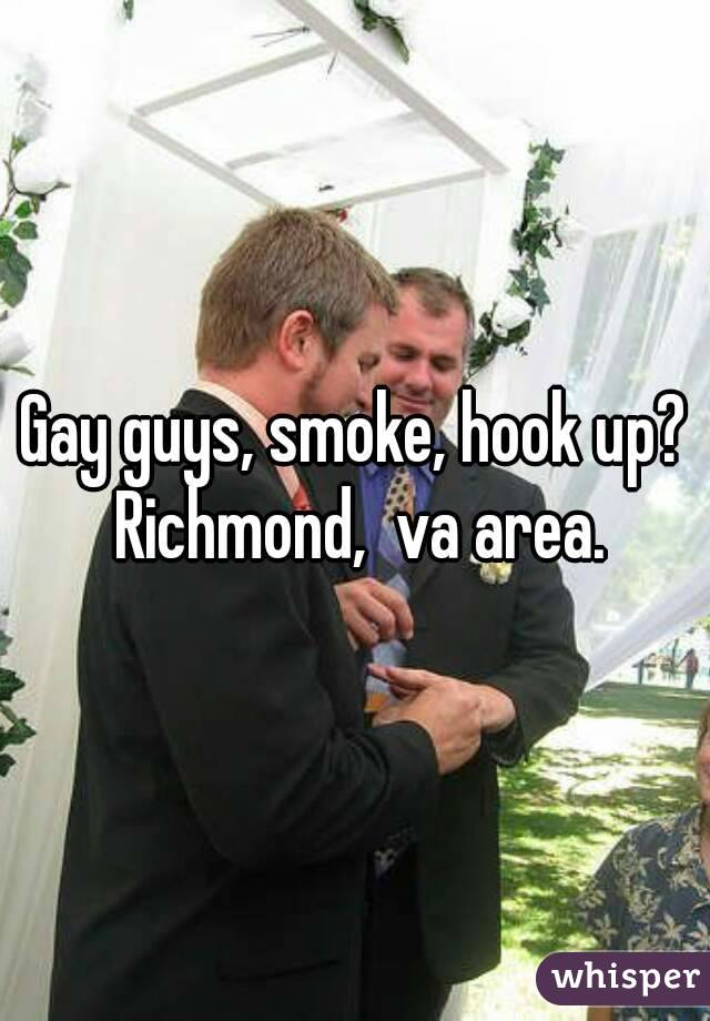 Gay guys, smoke, hook up? Richmond,  va area.