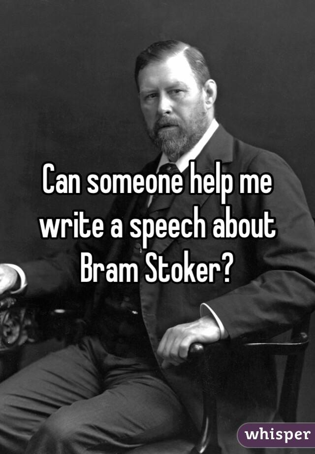 Can someone help me write a speech about Bram Stoker?