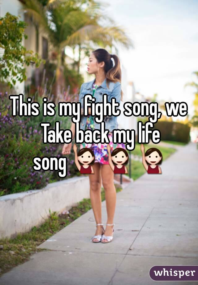 This is my fight song, we Take back my life song🙋🙋🙋
