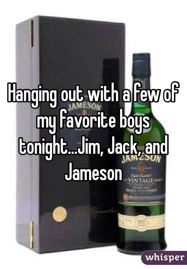 Hanging out with a few of my favorite boys tonight...Jim, Jack, and Jameson