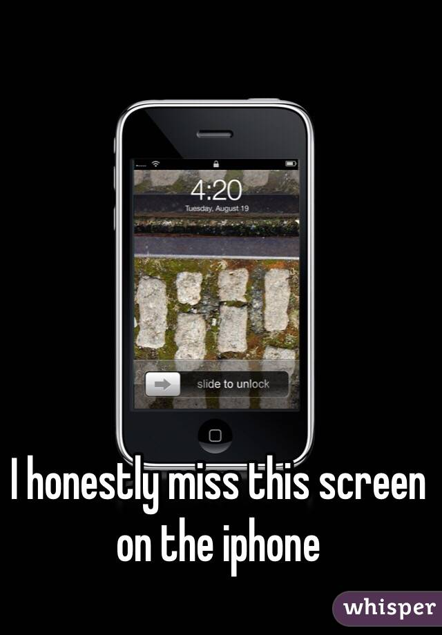 I honestly miss this screen on the iphone
