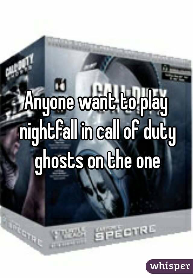 Anyone want to play nightfall in call of duty ghosts on the one
