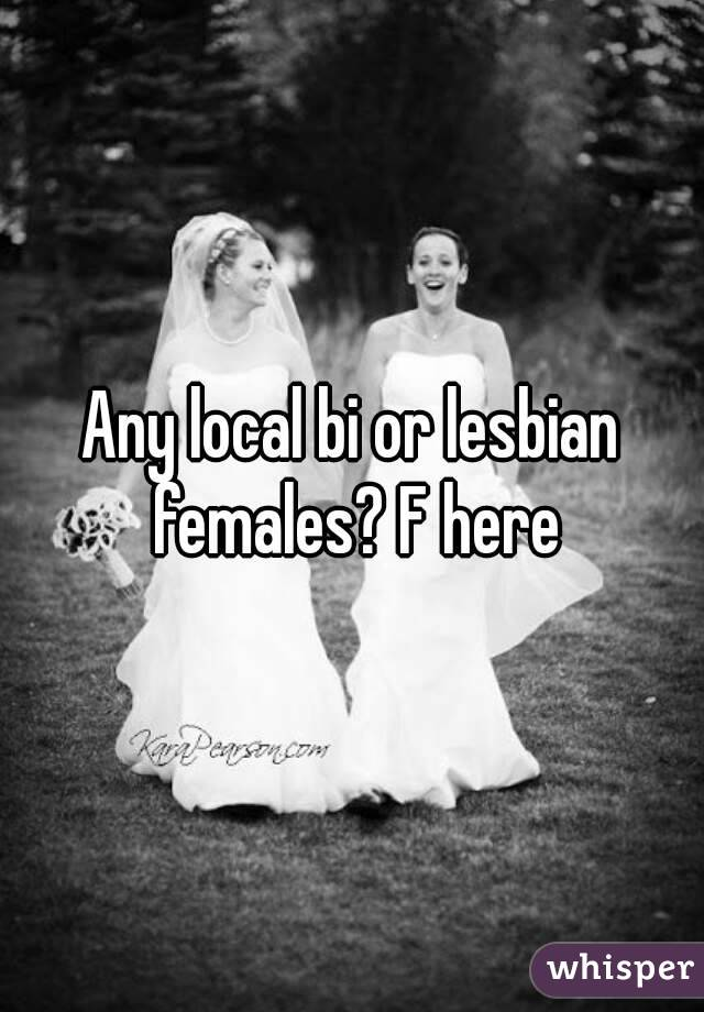 Any local bi or lesbian females? F here