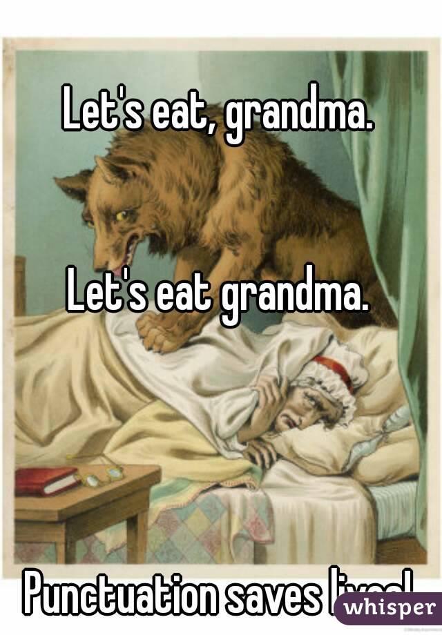 Let's eat, grandma.   Let's eat grandma.     Punctuation saves lives!
