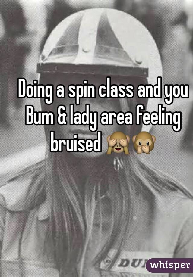 Doing a spin class and you Bum & lady area feeling bruised 🙈🙊