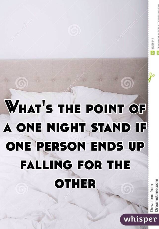 What's the point of a one night stand if one person ends up falling for the other