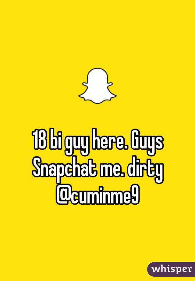 18 bi guy here. Guys Snapchat me. dirty @cuminme9