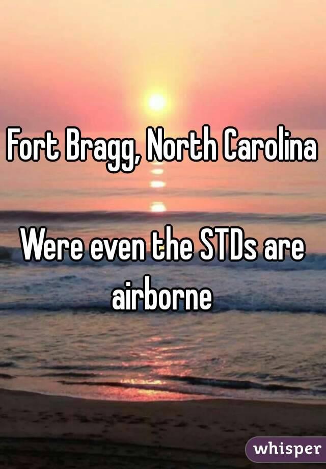 Fort Bragg, North Carolina  Were even the STDs are airborne