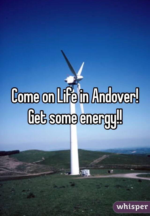 Come on Life in Andover! Get some energy!!