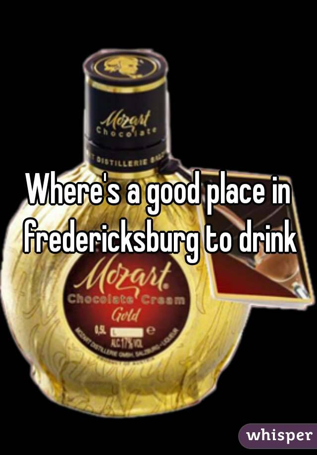 Where's a good place in fredericksburg to drink