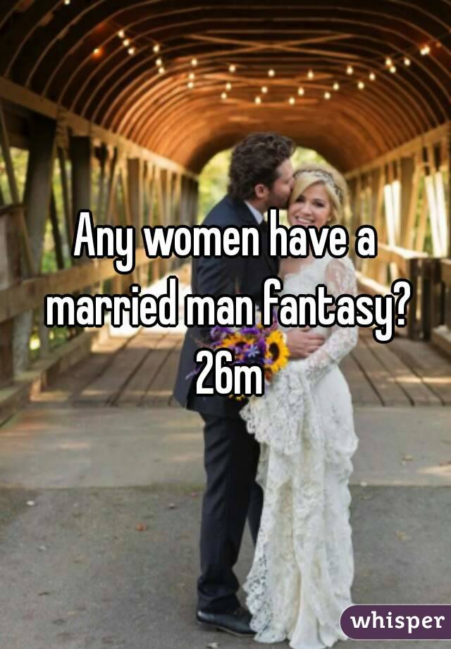 Any women have a married man fantasy? 26m