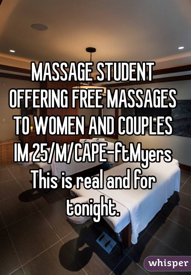 MASSAGE STUDENT  OFFERING FREE MASSAGES TO WOMEN AND COUPLES IM 25/M/CAPE-ftMyers  This is real and for tonight.