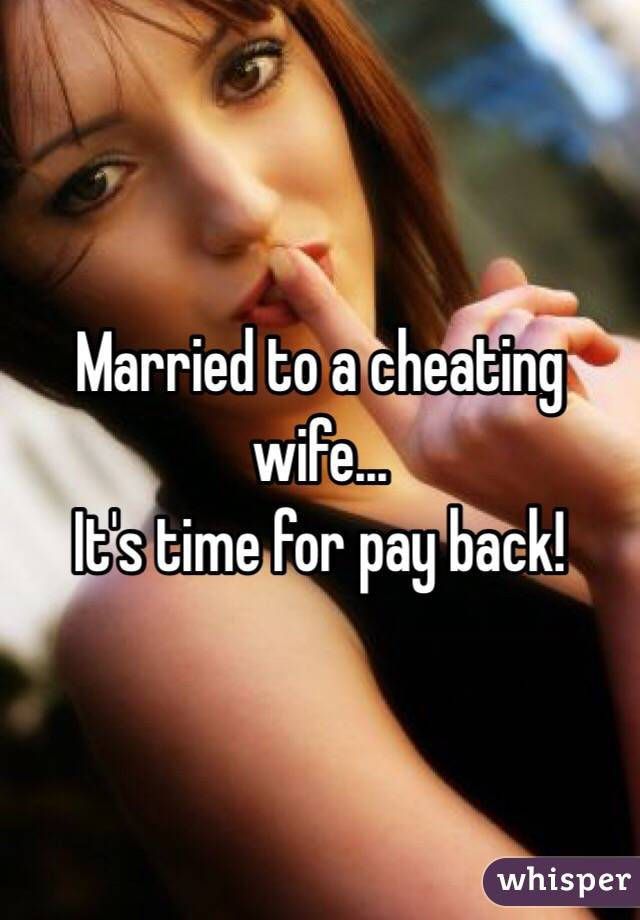 Married to a cheating wife... It's time for pay back!