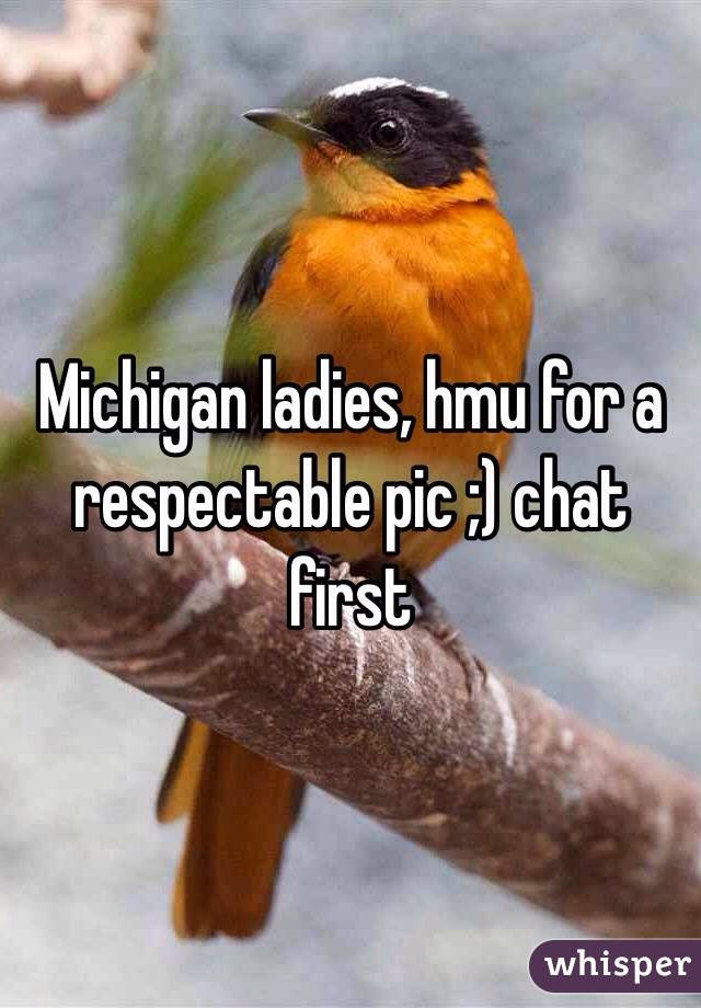 Michigan ladies, hmu for a respectable pic ;) chat first