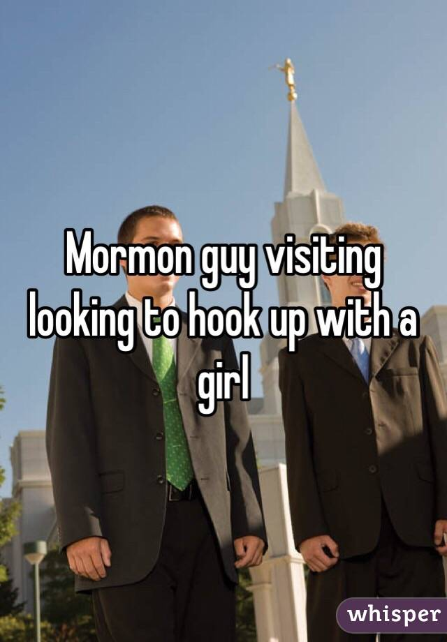 Mormon guy visiting looking to hook up with a girl