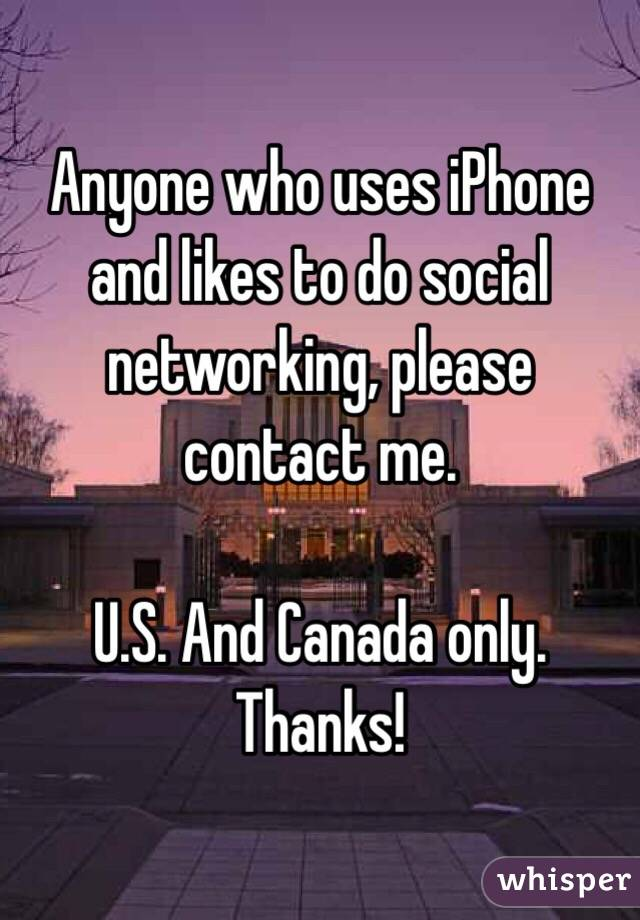 Anyone who uses iPhone and likes to do social networking, please contact me.  U.S. And Canada only.  Thanks!