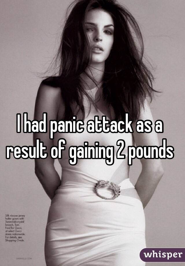 I had panic attack as a result of gaining 2 pounds