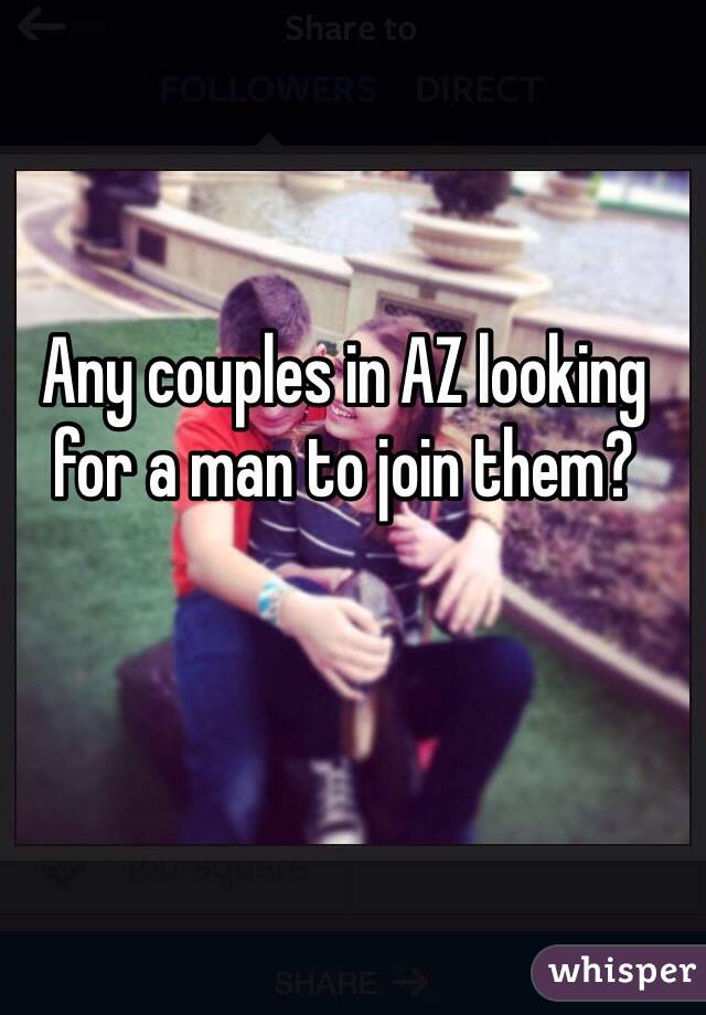 Any couples in AZ looking for a man to join them?