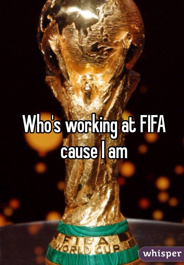 Who's working at FIFA cause I am