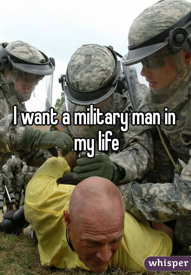I want a military man in my life