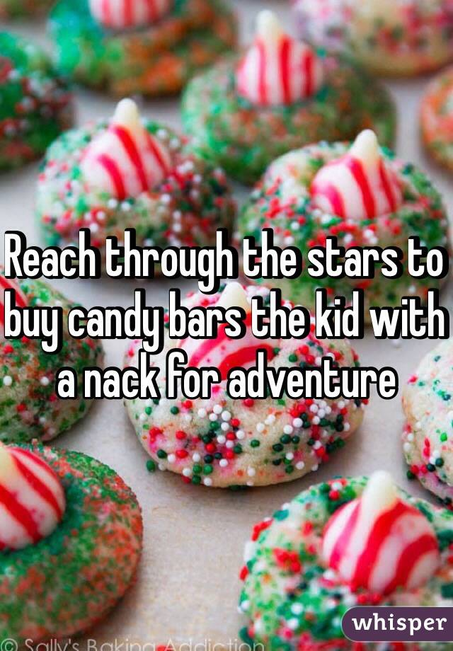 Reach through the stars to buy candy bars the kid with a nack for adventure
