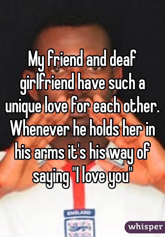 """My friend and deaf girlfriend have such a unique love for each other. Whenever he holds her in his arms it's his way of saying """"I love you"""""""