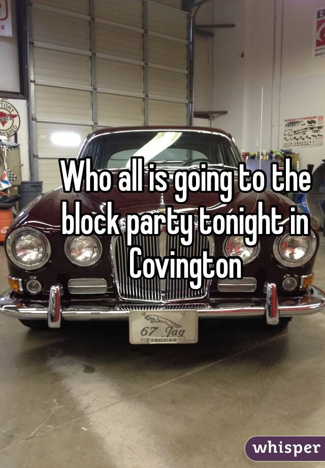 Who all is going to the block party tonight in Covington