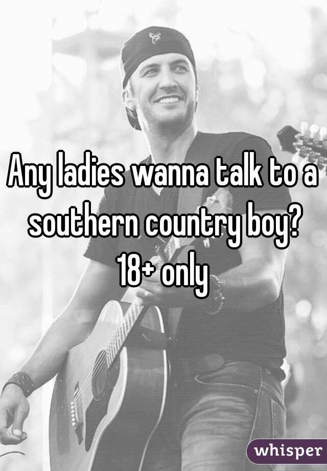 Any ladies wanna talk to a southern country boy? 18+ only