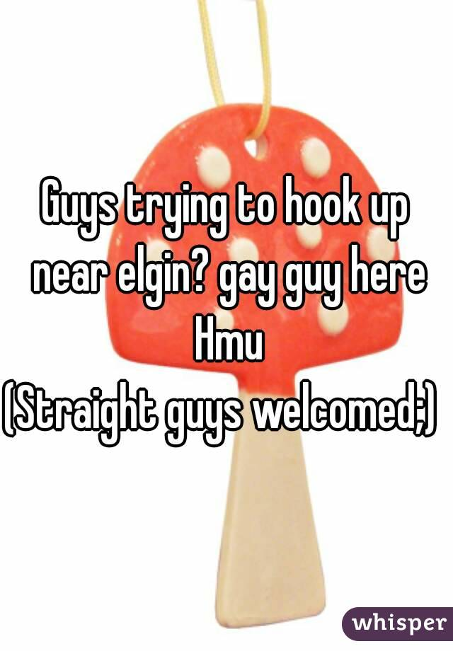 Guys trying to hook up near elgin? gay guy here Hmu (Straight guys welcomed;)