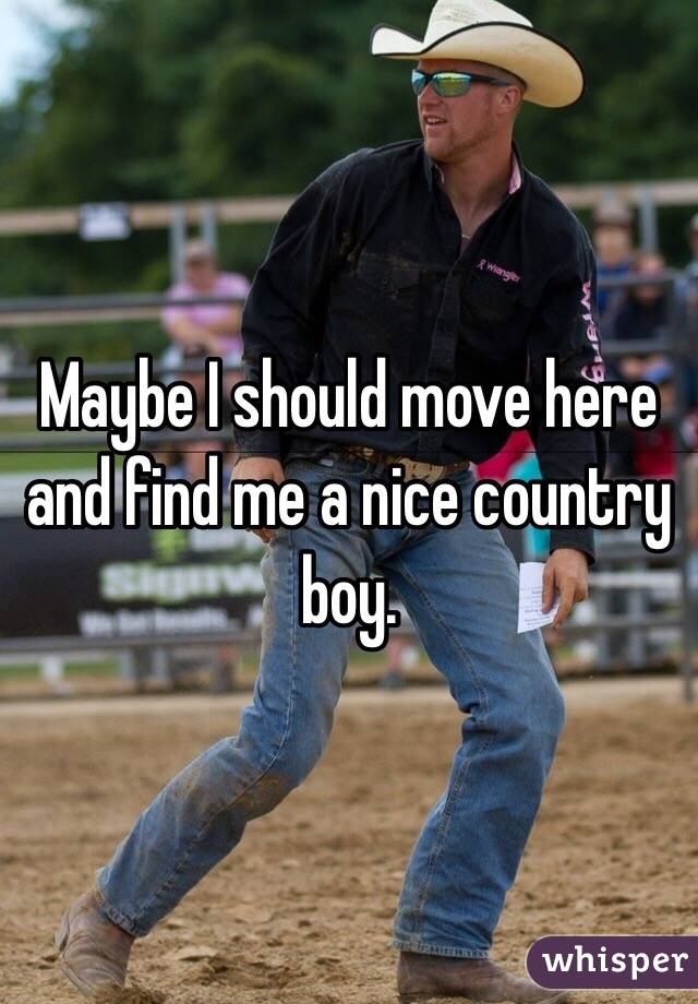 Maybe I should move here and find me a nice country boy.