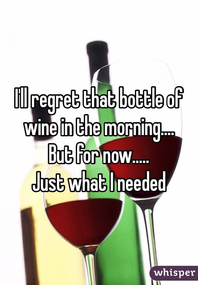 I'll regret that bottle of wine in the morning.... But for now.....  Just what I needed