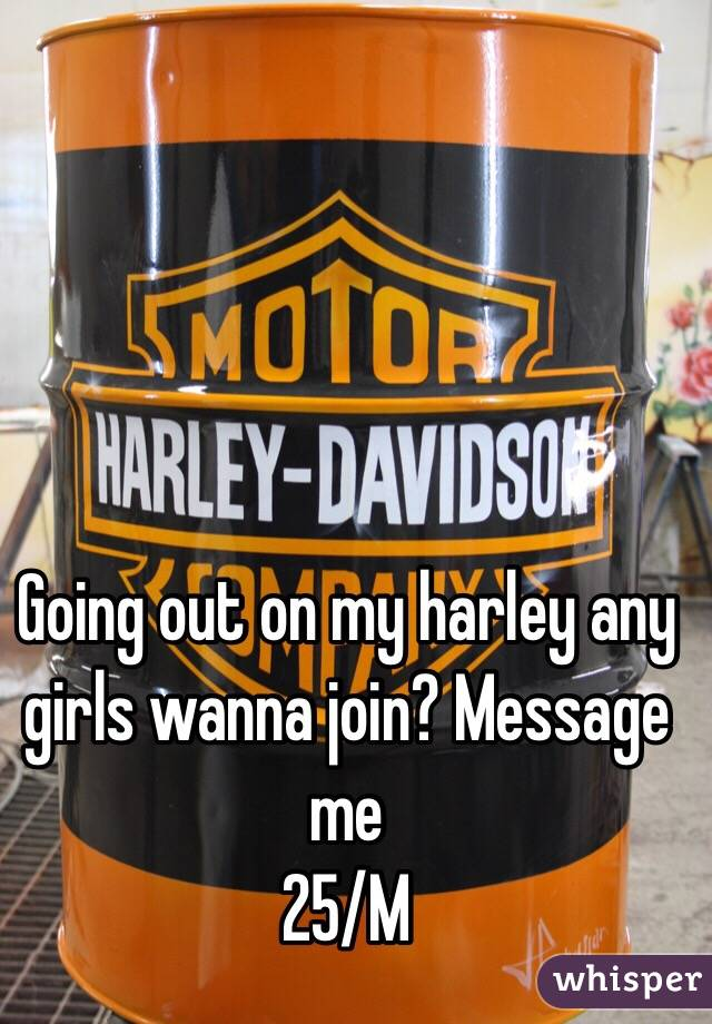 Going out on my harley any girls wanna join? Message me  25/M