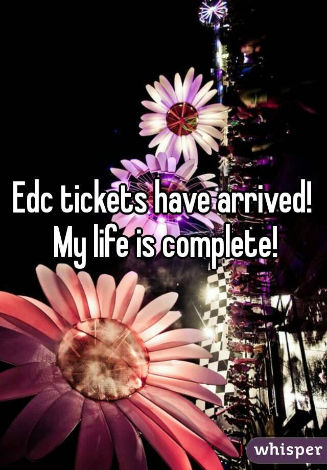 Edc tickets have arrived! My life is complete!