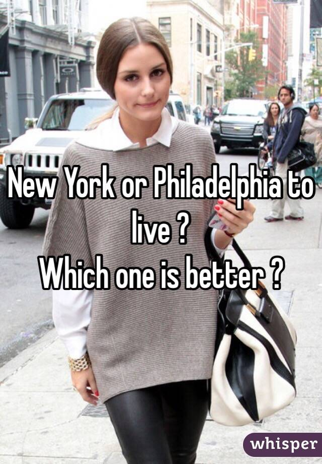 New York or Philadelphia to live ?  Which one is better ?