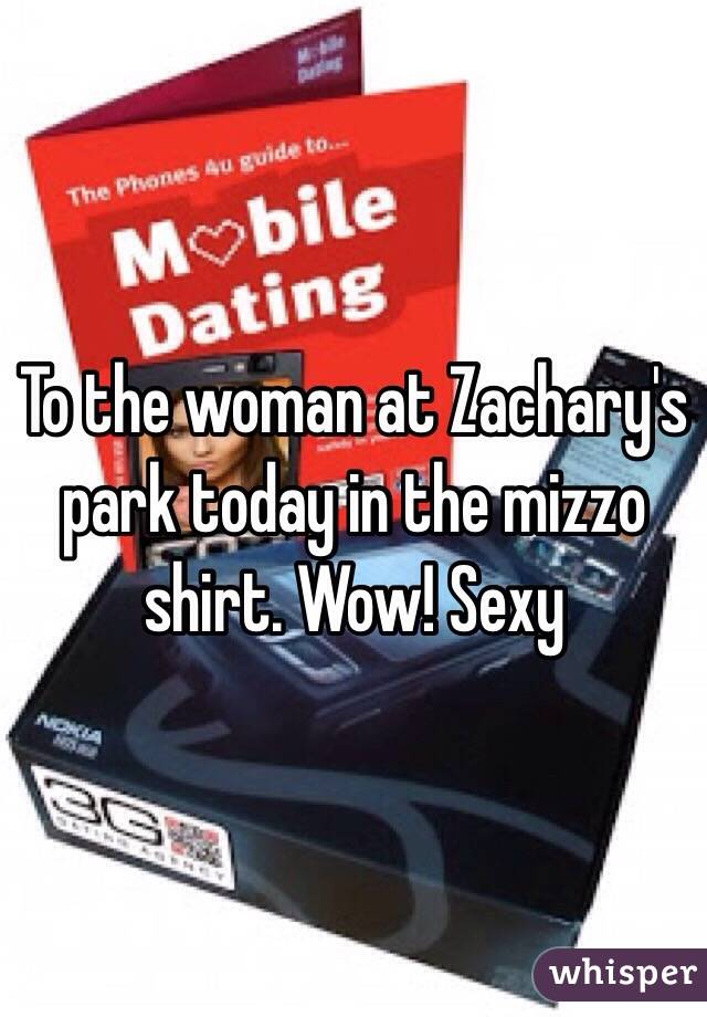 To the woman at Zachary's park today in the mizzo shirt. Wow! Sexy