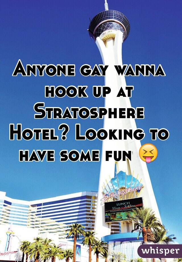 Anyone gay wanna hook up at Stratosphere Hotel? Looking to have some fun 😝