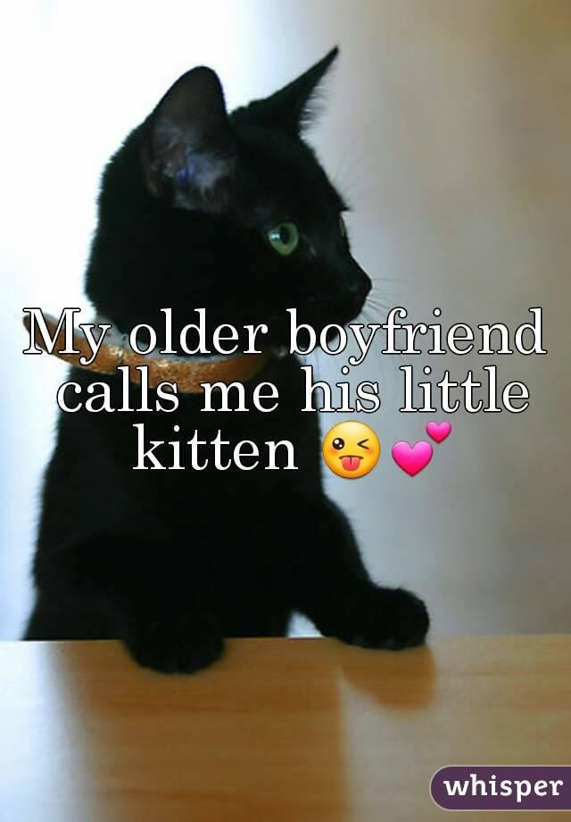 My older boyfriend calls me his little kitten 😜💕