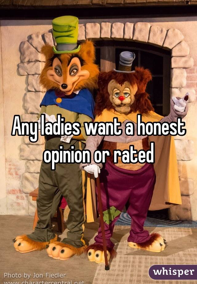 Any ladies want a honest opinion or rated