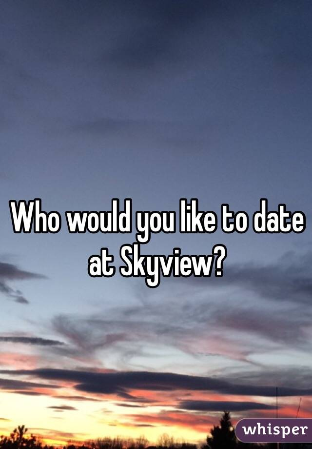 Who would you like to date at Skyview?