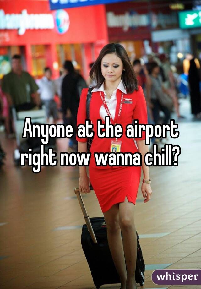 Anyone at the airport right now wanna chill?