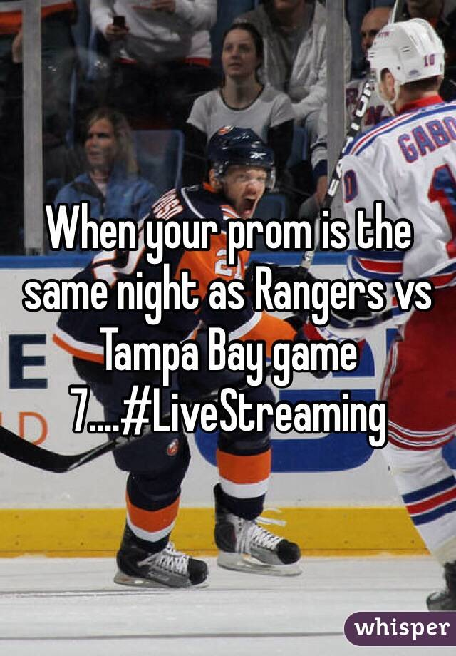 When your prom is the same night as Rangers vs Tampa Bay game 7....#LiveStreaming