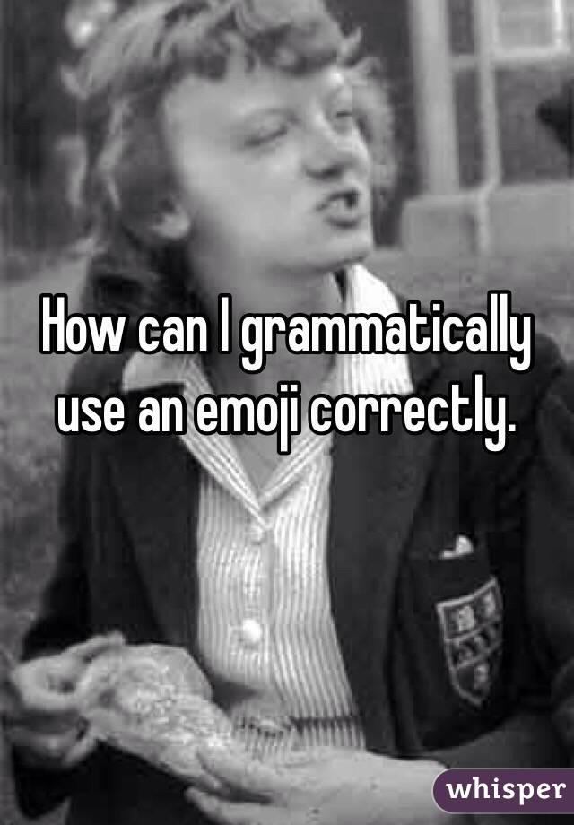 How can I grammatically use an emoji correctly.
