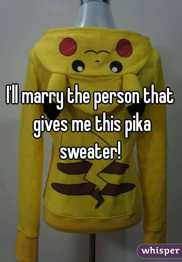 I'll marry the person that gives me this pika sweater!