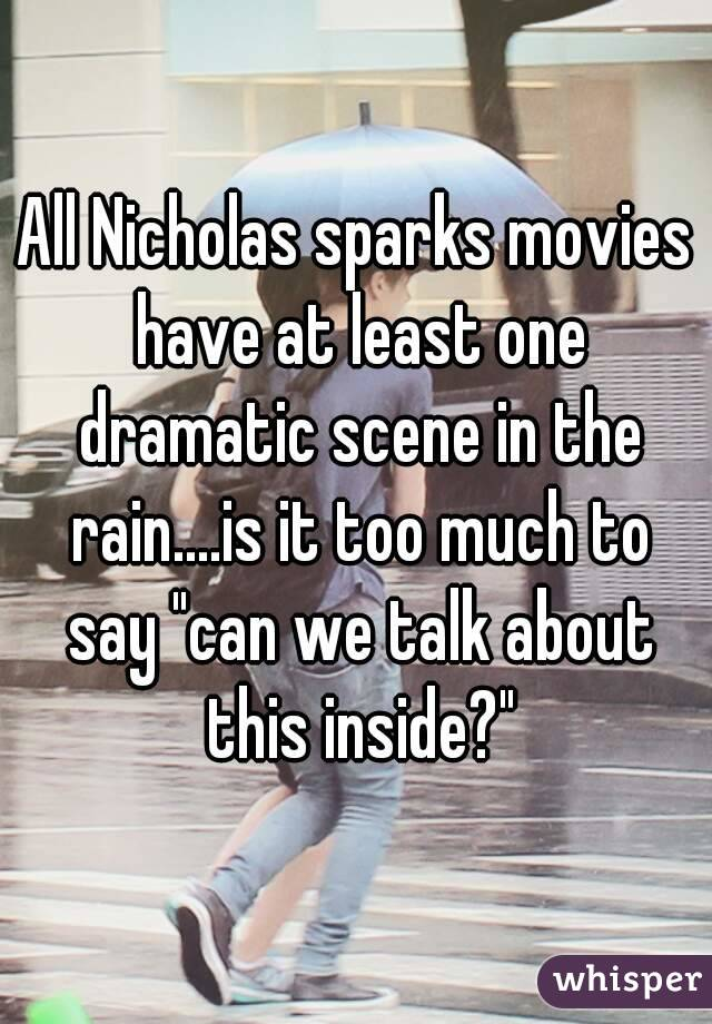 """All Nicholas sparks movies have at least one dramatic scene in the rain....is it too much to say """"can we talk about this inside?"""""""