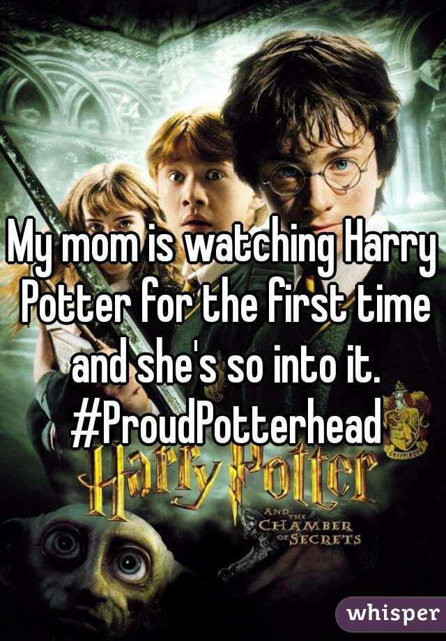 My mom is watching Harry Potter for the first time and she's so into it. #ProudPotterhead