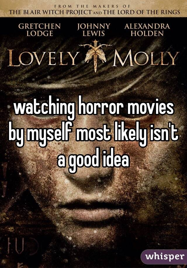 watching horror movies by myself most likely isn't a good idea