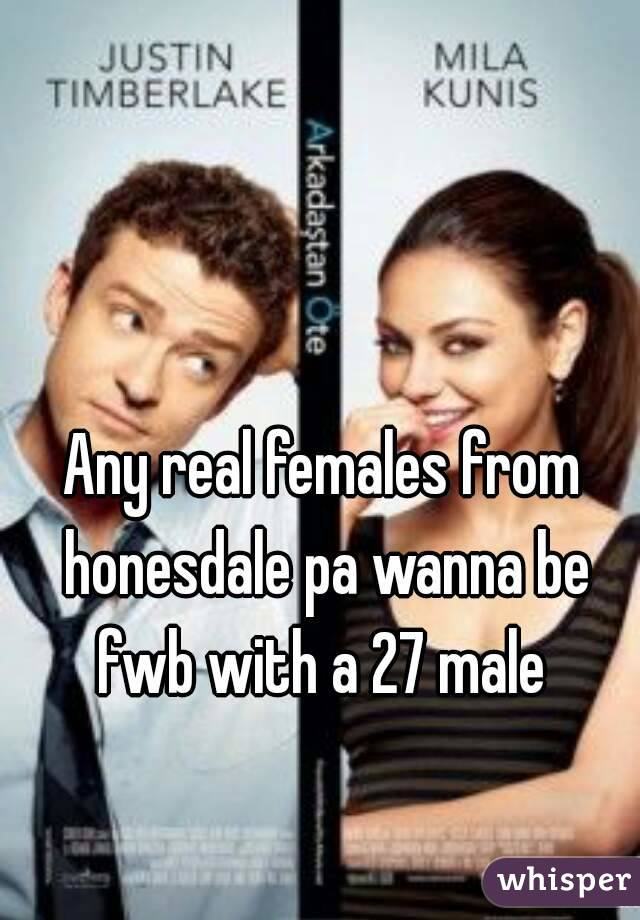 Any real females from honesdale pa wanna be fwb with a 27 male