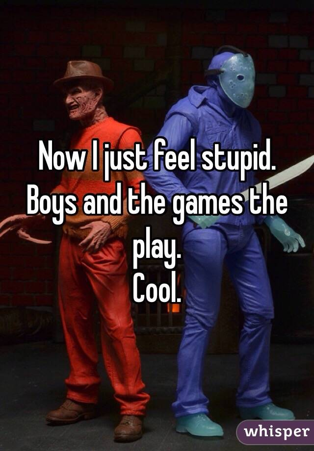 Now I just feel stupid.  Boys and the games the play.  Cool.