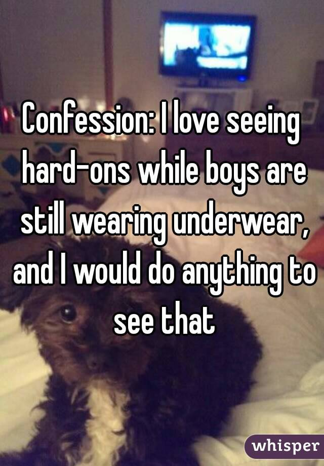 Confession: I love seeing hard-ons while boys are still wearing underwear, and I would do anything to see that